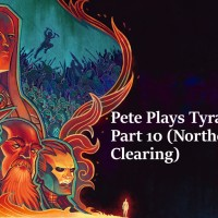 Pete Plays Tyranny- Part 10 (Northern Clearing)