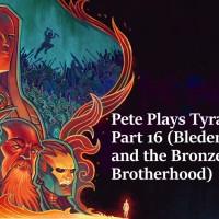 Pete Plays Tyranny- Part 16 (Bleden Mark and the Bronze Brotherhood)