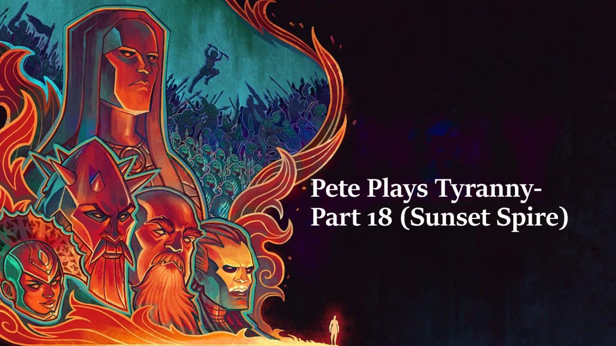 Pete Plays Tyranny- Part 18 (Sunset Spire)