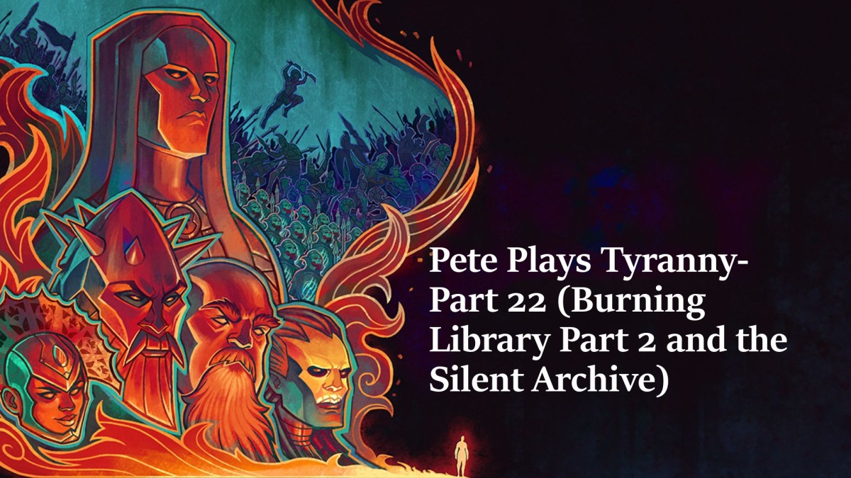 Pete Plays Tyranny-  Part 22 (Burning Library Part 2 and the Silent Archive)