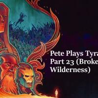 Pete Plays Tyranny- Part 24 (Broken Plains Wilderness)