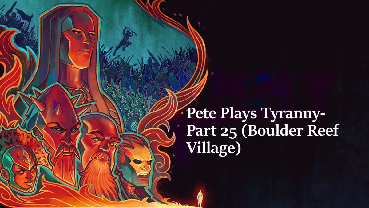 Pete Plays Tyranny- Part 25 (Boulder Reef Village)