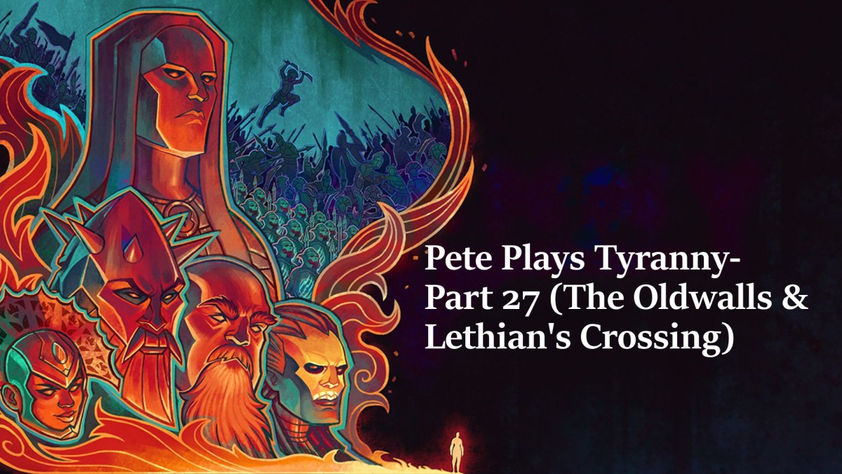 Pete Plays Tyranny- Part 27 (The Oldwalls & Lethian's Crossing)