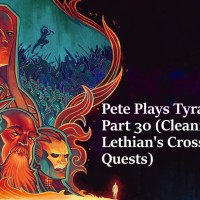 Pete Plays Tyranny- Part 30 (Cleaning Up Lethian's Crossing Quests)